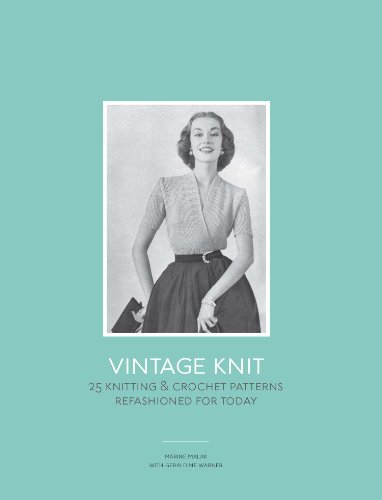 Vintage Knit: 25 Knitting and Crochet Patterns Refashioned for Today from Laurence