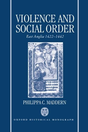 Violence and Social Order East Anglia 1422-1442: East Anglia, 1422-42 (Oxford Historical Monographs) from Clarendon Press