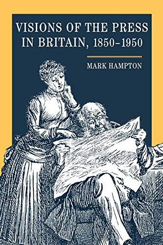 Visions of the Press in Britain, 1850-1950 from University of Illinois Press