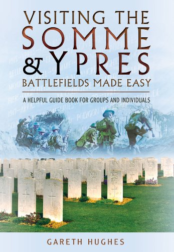 Visiting the Somme and Ypres Battlefields Made Easy: A Helpful Guide Book for Groups and Individuals from Pen & Sword Military