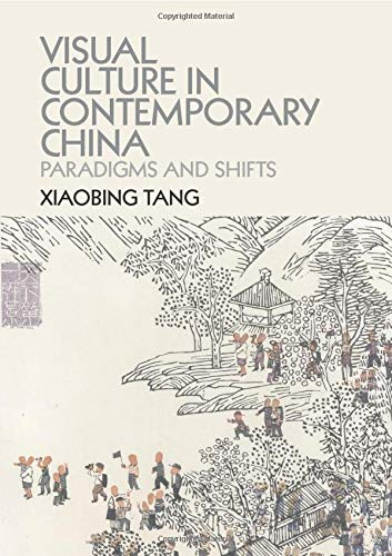Visual Culture in Contemporary China: Paradigms And Shifts from Cambridge University Press