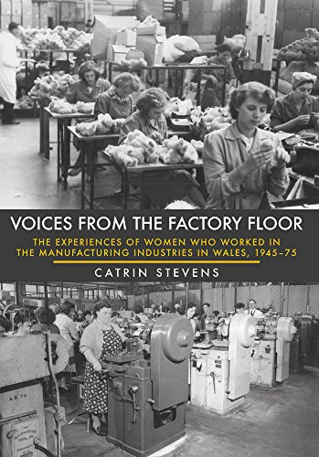 Voices From the Factory Floor: The Experiences of Women who Worked in the Manufacturing Industries in Wales, 1945-75 from Amberley Publishing