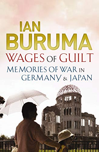 Wages of Guilt: Memories of War in Germany and Japan from Atlantic Books
