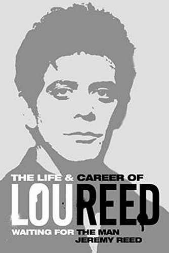 Waiting for the Man: The Life & Career of Lou Reed from Omnibus Press