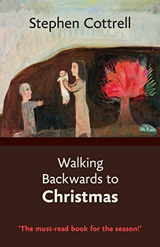 Walking Backwards to Christmas: An Advent journey from light to darkness from SPCK Publishing
