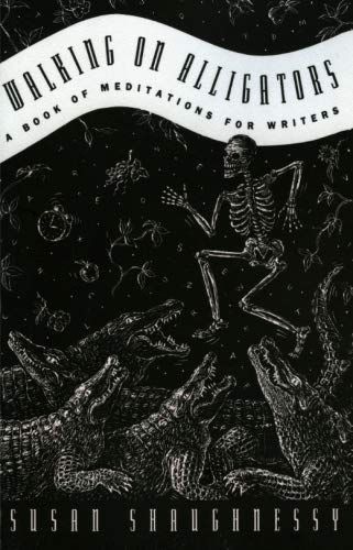 Walking on Alligators: A Book of Meditations for Writers from HarperOne