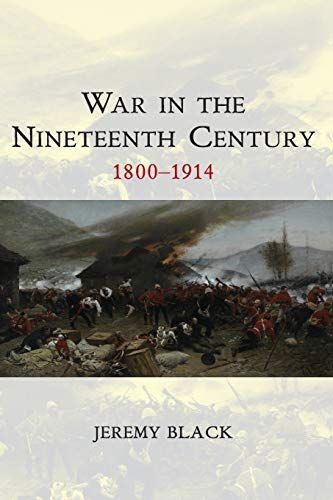 War in the Nineteenth Century: 1800-1914: 2 (War and Conflict Through the Ages) from Polity Press