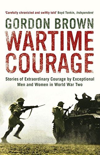 Wartime Courage: Stories of Extraordinary Courage by Exceptional Men and Women in World War Two from Bloomsbury Publishing PLC