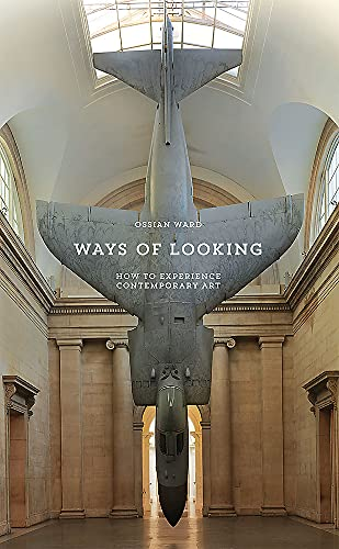 Ways of Looking: How to Experience Contemporary Art (An Elephant Book) from Laurence