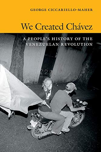 We Created Chavez: A People's History of the Venezuelan Revolution from Duke University Press