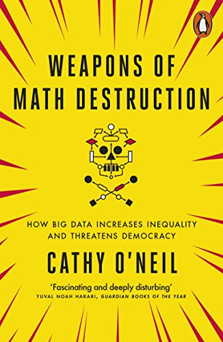 Weapons of Math Destruction: How Big Data Increases Inequality and Threatens Democracy from Penguin