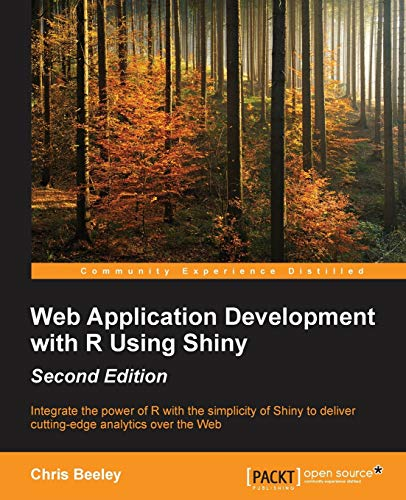Web Application Development with R Using Shiny - Second Edition: Integrate the power of R with the simplicity of Shiny to deliver cutting-edge analytics over the Web from Packt Publishing