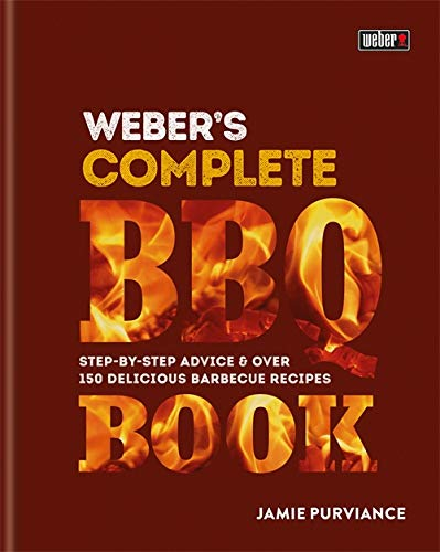 Weber's Complete BBQ Book: Step-by-step advice and over 150 delicious barbecue recipes from Hamlyn