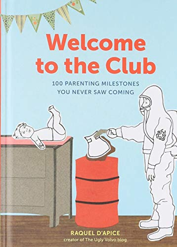 Welcome to the Club: 100 Parenting Milestones You Never Saw Coming from Chronicle Books