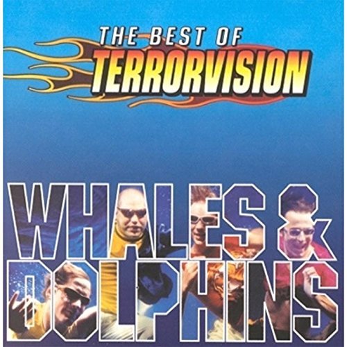 Whales and Dolphins: The Very Best of Terrorvision from EMI MKTG