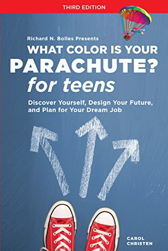 What Color Is Your Parachute? for Teens, Third Edition: Discover Yourself, Design Your Future from Ten Speed Press