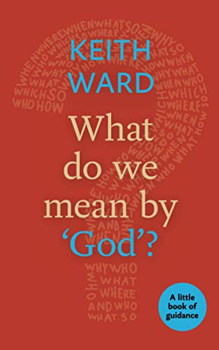 What Do We Mean By God?: A Little Book of Guidance (Little Books of Guidance) from SPCK Publishing