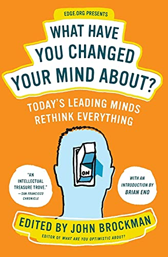 What Have You Changed Your Mind About?: Today's Leading Minds Rethink Everything (Edge Question Series) from Harper Perennial