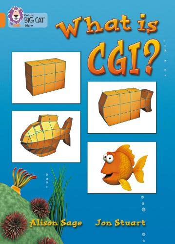 What Is CGI?: In this non-fiction book, artist Jon Stuart's step-by-step tour shows how he produces computer-generated images.: Band 06/Orange (Collins Big Cat) from Collins