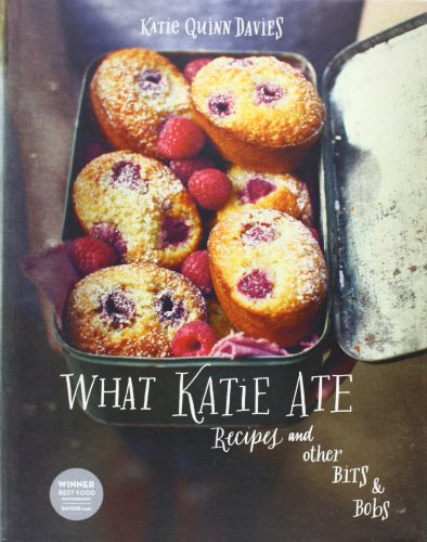 What Katie Ate: Recipes and Other Bits and Bobs from Collins