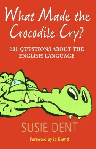 What Made The Crocodile Cry?: 101 Questions about the English Language from Oxford University Press, U.S.A.