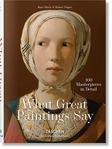 What Great Paintings Say. 100 Masterpieces in Detail: BU (Bibliotheca Universalis) from Taschen