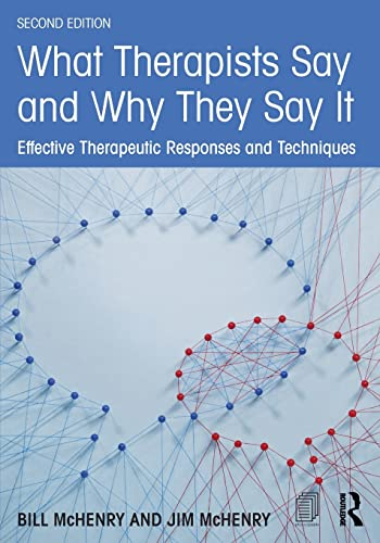 What Therapists Say and Why They Say It: Effective Therapeutic Responses and Techniques from Routledge