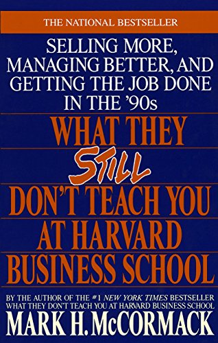 What They Still Don't Teach You at Harvard Business School: Selling More, Managing Better, and Getting the Job from Bantam