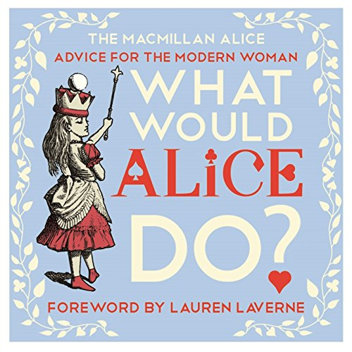 What Would Alice Do?: Advice for the Modern Woman (MacMillan Alice) from Macmillan Children's Books