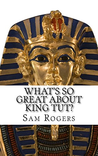 What's So Great About King Tut?: A Biography of Tutankhamun Just for Kids!: Volume 14 from Createspace