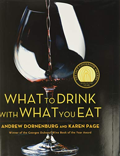 What to Drink with What You Eat: The Definitive Guide to Pairing Food with Wine, Beer, Spirits, Coffee, Tea - Even Water - Based on Expert Advice from America's Best Sommeliers from Bulfinch Press