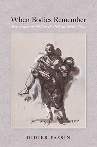 When Bodies Remember: Experiences and Politics of AIDS in South Africa (California Series in Public Anthropology) from University of California Press