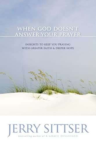 When God Doesn't Answer Your Prayer: Insights to Keep You Praying with Greater Faith & Deeper Hope from Zondervan