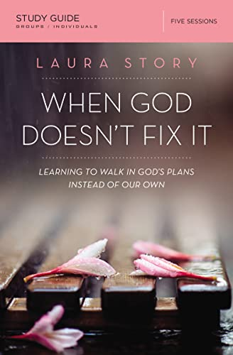 When God Doesn't Fix It Study Guide: Learning to Walk in God's Plans Instead of Our Own from Thomas Nelson