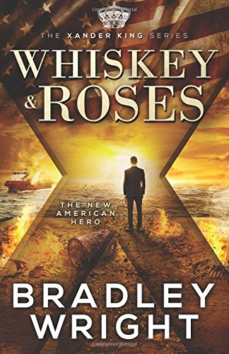 Whiskey & Roses: Volume 1 (The Xander King Series) from Bradley Wright