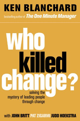 Who Killed Change?: Solving the Mystery of Leading People Through Change from HarperCollins