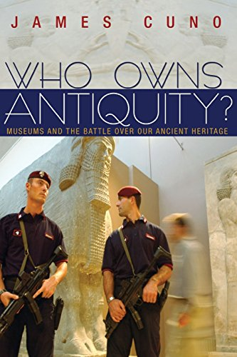 Who Owns Antiquity?: Museums and the Battle over Our Ancient Heritage from Princeton University Press