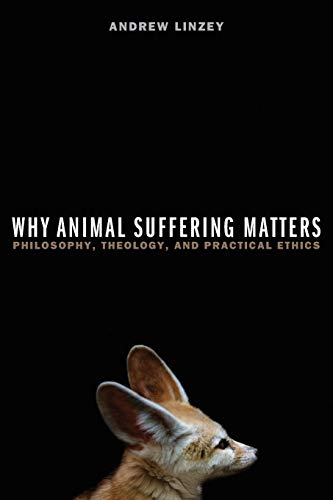 Why Animal Suffering Matters: Philosophy, Theology, And Practical Ethics from Oxford University Press, Usa