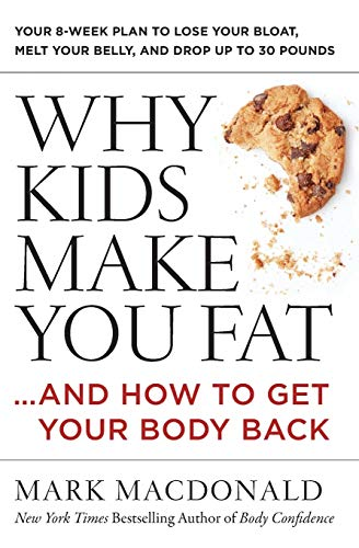 Why Kids Make You Fat: …and How to Get Your Body Back from HarperOne
