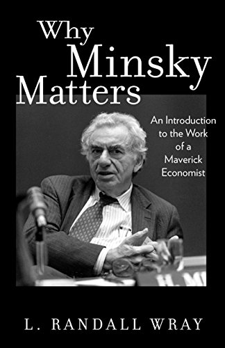 Why Minsky Matters: An Introduction to the Work of a Maverick Economist from Princeton University Press