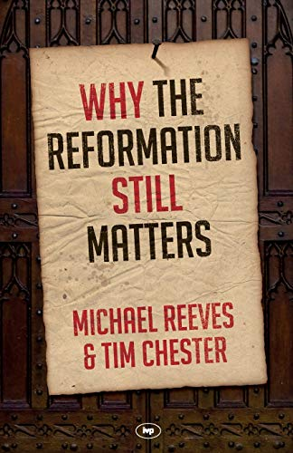 Why the Reformation Still Matters from IVP