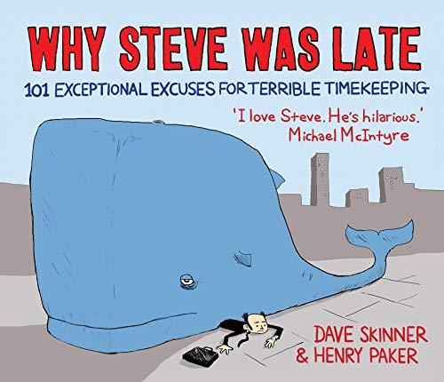 Why Steve Was Late: 101 Exceptional Excuses for Terrible Timekeeping from Atlantic Books