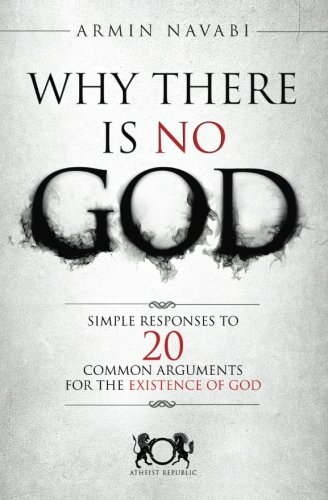 Why There Is No God: Simple Responses to 20 Common Arguments for the Existence of God from Ingramcontent