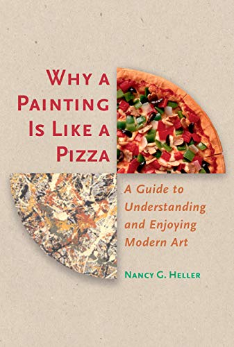 Why a Painting Is Like a Pizza: A Guide to Understanding and Enjoying Modern Art from Princeton University Press