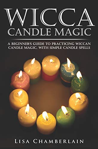 Wicca Candle Magic: A Beginner's Guide to Practicing Wiccan Candle Magic, with Simple Candle Spells from Createspace Independent Publishing Platform