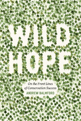 Wild Hope: On the Front Lines of Conservation Success from University of Chicago Press