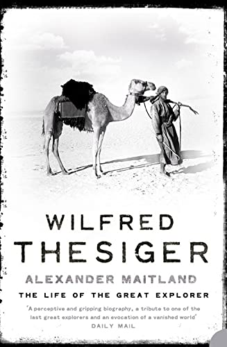Wilfred Thesiger: The Life of the Great Explorer from Harper Perennial