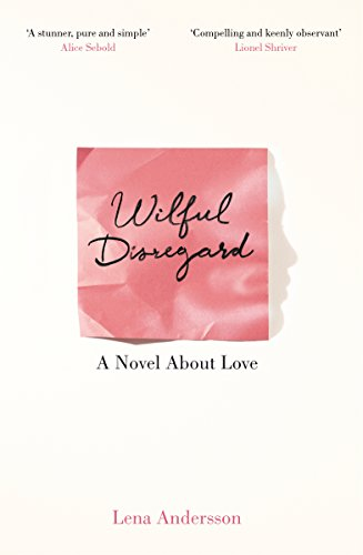 Wilful Disregard: A Novel About Love from Picador