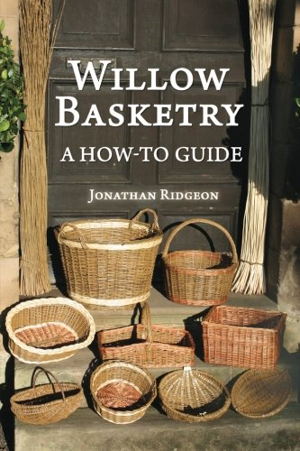 Willow Basketry: A How-To Guide: Volume 1 (Weaving & Basketry Series) from Createspace Independent Publishing Platform