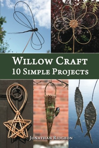 Willow Craft: 10 Simple Projects: Volume 2 (Weaving & Basketry Series) from Createspace